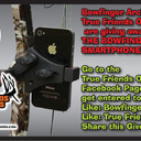 Get over to the the True Friends Outdoors page to enter to win this Bowfinger Archery Inc. Smart phone mount. Hurry contest ends Friday!!! Look for the Blue GIVEAWAY Button under the Cover Photo!